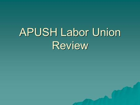 APUSH Labor Union Review. Labor Union Organizations  Shoemakers in PA (1790's)  Mechanics Union (1820's)  Molly Maguire's in PA (1860's)  Freemasons.