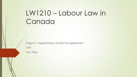 LW1210 – Labour Law in Canada Stage 3 - Negotiating a Collective Agreement With Paul Tilley.