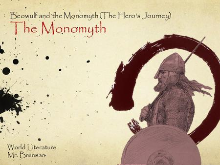 Beowulf and the Monomyth (The Hero's Journey) The Monomyth World Literature Mr. Brennan.