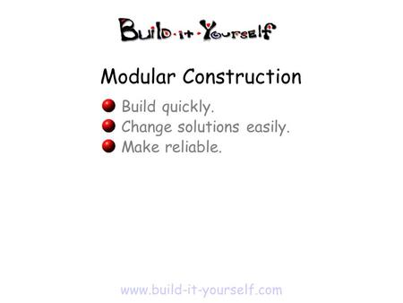 Www.build-it-yourself.com Build quickly. Change solutions easily. Make reliable. Modular Construction.