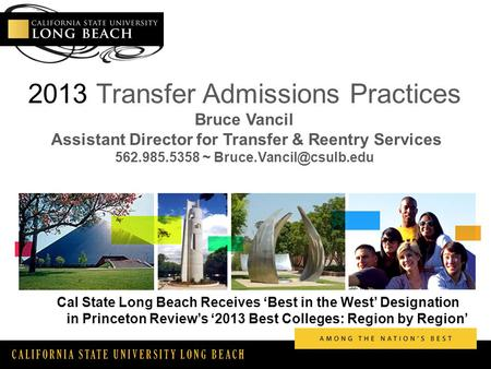 CALIFORNIA STATE UNIVERSITY LONG BEACH 2013 Transfer Admissions Practices Bruce Vancil Assistant Director for Transfer & Reentry Services 562.985.5358.