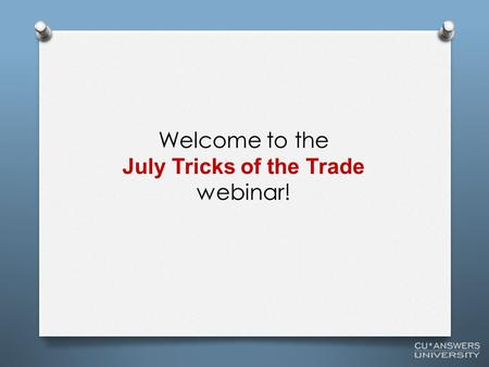Welcome to the July Tricks of the Trade webinar!.