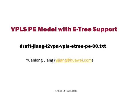 Copyright © 2004 Juniper Networks, Inc. Proprietary and Confidentialwww.juniper.net 1 77th IETF - Anahaim VPLS PE Model with E-Tree Support Yuanlong Jiang.