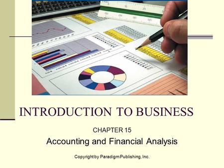 Copyright by Paradigm Publishing, Inc. INTRODUCTION TO BUSINESS CHAPTER 15 Accounting and Financial Analysis.