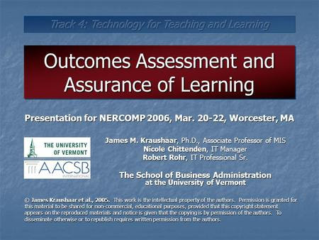 Outcomes Assessment and Assurance of Learning James M. Kraushaar, Ph.D., Associate Professor of MIS Nicole Chittenden, IT Manager Robert Rohr, IT Professional.