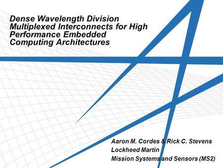Dense Wavelength Division Multiplexed Interconnects for High Performance Embedded Computing Architectures Aaron M. Cordes & Rick C. Stevens Lockheed Martin.