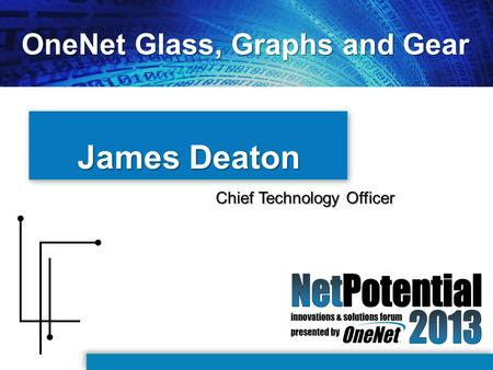 James Deaton Chief Technology Officer OneNet Glass, Graphs and Gear.