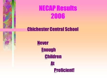 NECAP Results 2006 Chichester Central School Never Enough Children At Proficient!