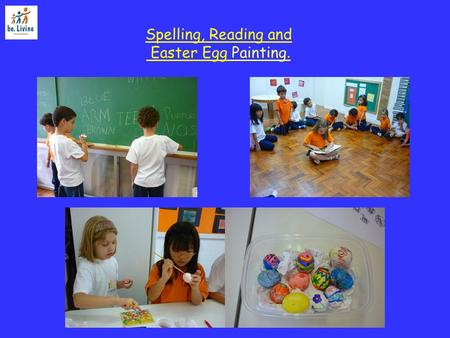 Spelling, Reading and Easter Egg Painting.. Spelling, Spelling! Spell your name, spell giraffe, knife, orange, teeth, mouth etc. Year 2 is spelling crazy!