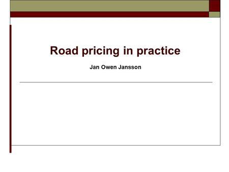 Road pricing in practice Jan Owen Jansson. Road pricing cost and revenue in four cities and possible cost drivers.