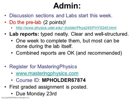 Copyright © 2009 Pearson Education, Inc. Admin: Discussion sections and Labs start this week. Do the pre-lab (2 points)!