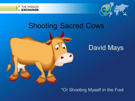 Shooting Sacred Cows David Mays *Or Shooting Myself in the Foot.
