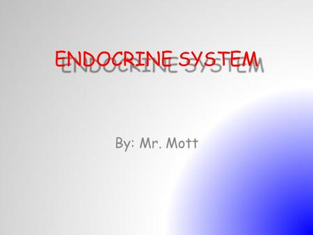 ENDOCRINE SYSTEM By: Mr. Mott. WHAT DOES THE ENDOCRINE SYSTEM DO? The endocrine system controls your body functions. It produces hormones the travel throughout.