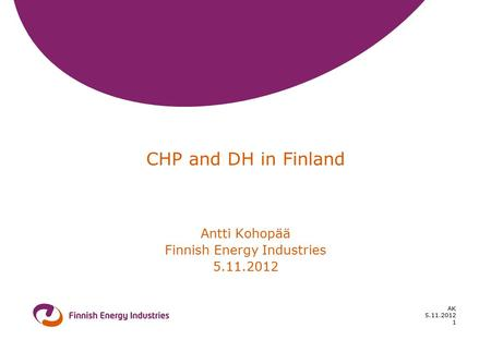 5.11.2012 AK 1 CHP and DH in Finland Antti Kohopää Finnish Energy Industries 5.11.2012.