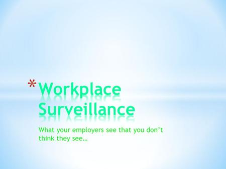 What your employers see that you don't think they see…