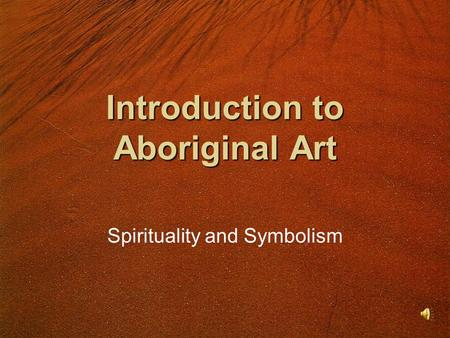 Introduction to Aboriginal Art Spirituality and Symbolism.