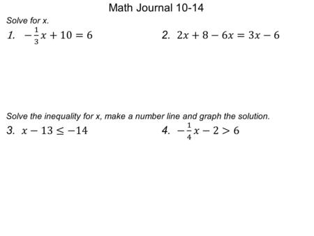 Math Journal 10-14. Unit 3 Day 6: Solving Multi- Step Inequalities Essential Question: How do I solve inequalities that require more than two steps?