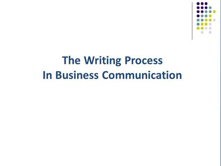 The Writing Process In Business Communication