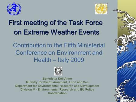First meeting of the Task Force on Extreme Weather Events Contribution to the Fifth Ministerial Conference on Environment and Health – Italy 2009 Benedetta.