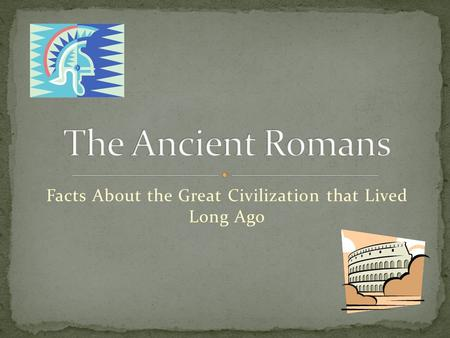 Facts About the Great Civilization that Lived Long Ago.