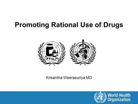 Promoting Rational Use of Drugs Krisantha Weerasuriya MD.