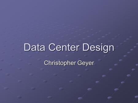 Data Center Design Christopher Geyer. A Data Center Highly secure, fault-resistant facilities housing equipment that connect to telecommunications networks.