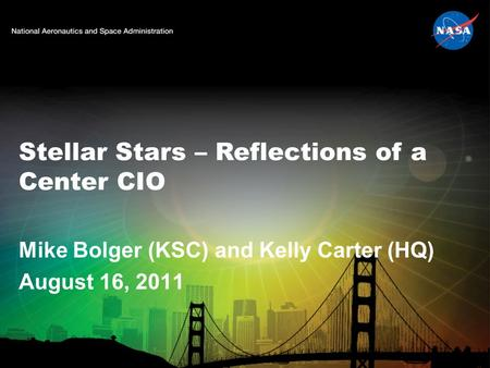 Stellar Stars – Reflections of a Center CIO Mike Bolger (KSC) and Kelly Carter (HQ) August 16, 2011.