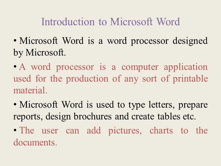 Introduction to Microsoft Word Microsoft Word is a word processor designed by Microsoft. A word processor is a computer application used for the production.