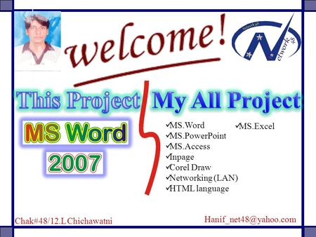 MS.Word MS.PowerPoint MS.Access Inpage Corel Draw Networking (LAN) HTML language MS.Excel Chak#48/12.L Chichawatni