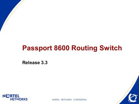 NORTEL NETWORKS CONFIDENTIAL Passport 8600 Routing Switch Release 3.3.