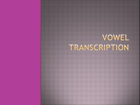 Vowel Transcription.