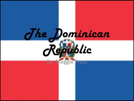 The Dominican Republic By: Maggie Frost. History  The Dominican Republic occupies 2/3 of the Island of Hispaniola in the Greater Antilles.  Around A.D.