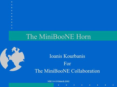 NBI 14-19 March 2002 The MiniBooNE Horn Ioanis Kourbanis For The MiniBooNE Collaboration.