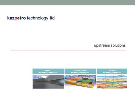 Upstream solutions kazpetro technology ltd. Statement of Capability kazpetro technology ltd (Kazakhstan) delivers innovative exploration techniques, reservoir,