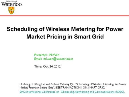 Scheduling of Wireless Metering for Power Market Pricing in Smart Grid Husheng Li, Lifeng Lai, and Robert Caiming Qiu. Scheduling of Wireless Metering.