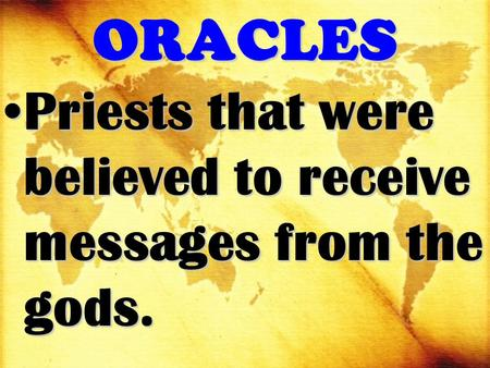 ORACLES Priests that were believed to receive messages from the gods.Priests that were believed to receive messages from the gods.