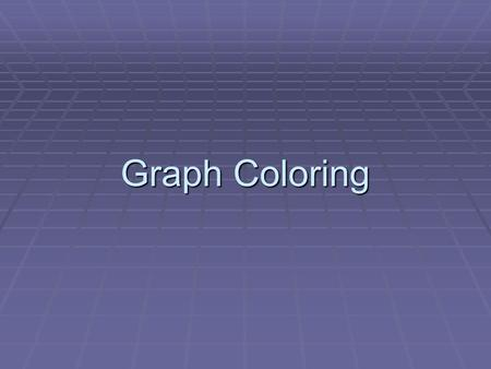Graph Coloring.