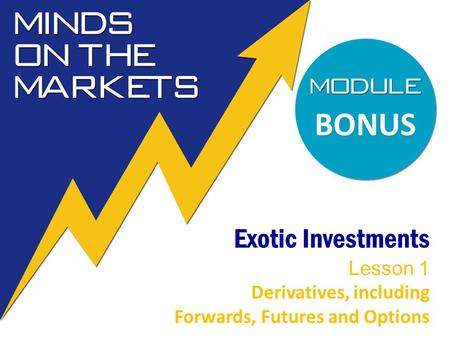 BONUS Exotic Investments Lesson 1 Derivatives, including