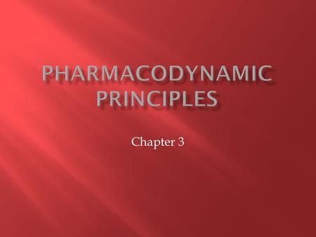 Chapter 3. PHARMACODYNAMICS  Definition: The study of the impact of drugs on the body  Primary focus are the mechanisms by which drugs exert their therapeutic.