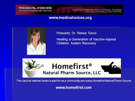 Www.medicalvoices.org This vaccine webinar series is paid for as a community service by Homefirst Natural Pharm Source www.homefirst.com Presents: Dr.