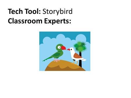 Tech Tool: Storybird Classroom Experts:. What is Storybird? Storybird is an online visual storytelling tool. Students use Storybird's beautiful, original.