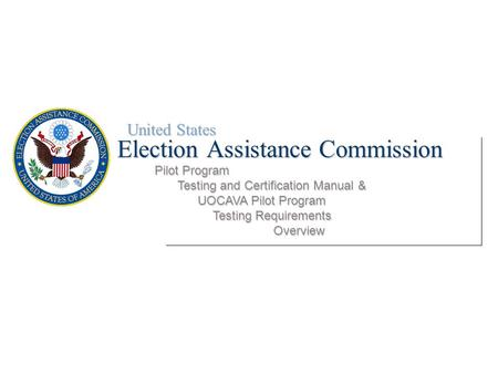 United States Election Assistance Commission Pilot Program Testing and Certification Manual & UOCAVA Pilot Program Testing and Certification Manual & UOCAVA.