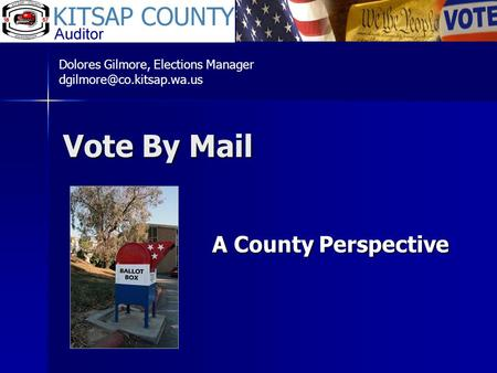 Vote By Mail A County Perspective Dolores Gilmore, Elections Manager