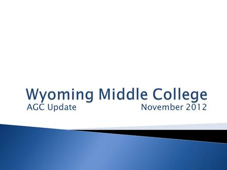 AGC Update November 2012. Wyoming Public Schools' Middle College is a collaboration between Wyoming Public Schools and Grand Rapids Community College.