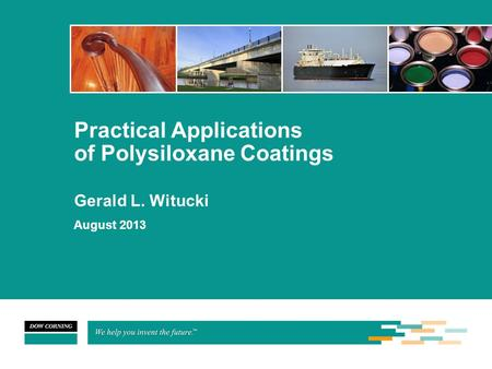 Practical Applications of Polysiloxane Coatings Gerald L. Witucki August 2013.