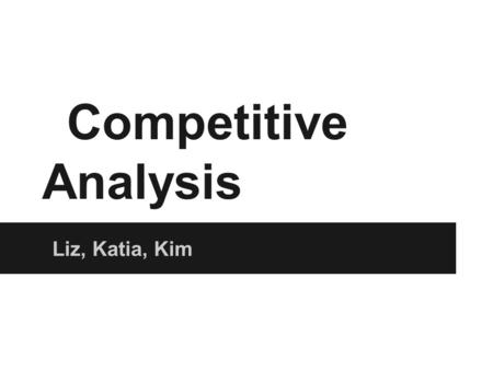 Competitive Analysis Liz, Katia, Kim. What We Learned Unlikely to download the app but will use it in the waiting room for questions and may download.