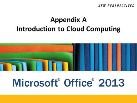 Microsoft Office 2013 ®® Appendix A Introduction to Cloud Computing.