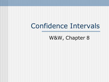 Confidence Intervals W&W, Chapter 8. Confidence Intervals Although on average, M (the sample mean) is on target (or unbiased), the specific sample mean.