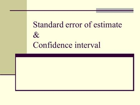 Standard error of estimate & Confidence interval.