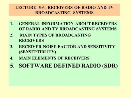 LECTURE 5-6. RECEIVERS OF RADIO AND TV BROADCASTING SYSTEMS 1.GENERAL INFORMATION ABOUT RECEIVERS OF RADIO AND TV BROADCASTING SYSTEMS 2. MAIN TYPES OF.